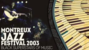 Montreux Jazz Festival 2003 - Black Superstars Of Music