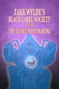 Zakk Wylde's - Black Label Society - Live At The Elysée Montmartre